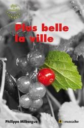 """Couverture du livre """"Plus belle la ville"""" de Philippe Milbergue - ISBN 979-10-90685-25-3"""