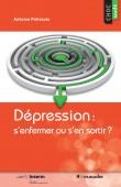 """Couverture du livre """"Dépression : s'enfermer ou s'en sortir ?"""" d'Antoine Pelissolo"""