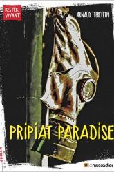 Couverture du livre Pripiat Paradise - Arnaud Tiercelin - ISBN 9791090685635