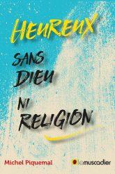 Couverture du livre Heureux sans Dieu ni religion - Michel Piquemal - ISBN 9791090685659