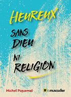 Couverture du livre Heureux sans Dieu ni religion