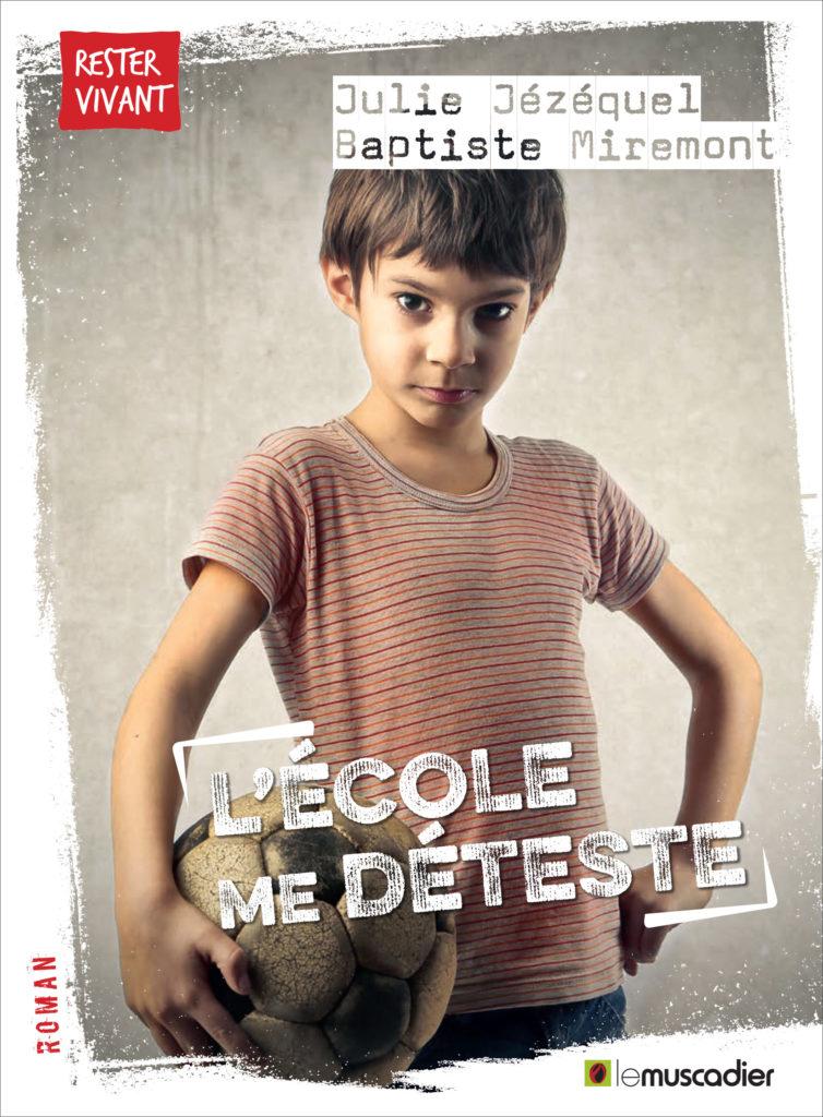 """Couverture du livre """"L'école me détester"""" de Julie Jézéquel et Baptiste Miremont - ISBN 979-10-96935-24-6"""